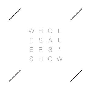 WHOLESALERS-SHOW-VOLUME-11-27-1100-1900-28-1100-1900-29-1100-1700